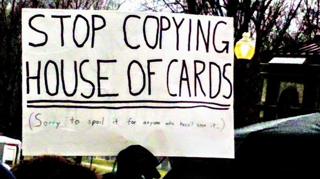 Sign reads: Stop copying House of Cards